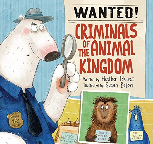 Wanted! Criminals Of The Animal Kingdom By Heather Tekavec