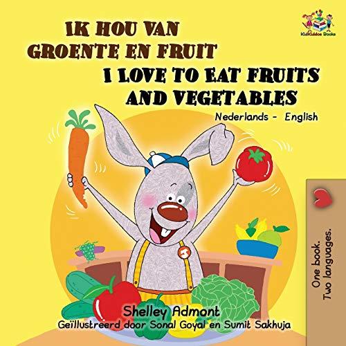 Ik hou van groente en fruit I Love to Eat Fruits and Vegetables By Shelley Admont