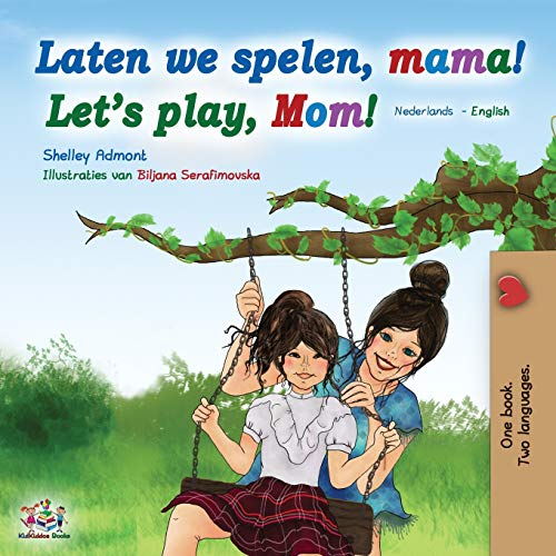Laten we spelen, mama! Let's play, Mom! (Dutch English Bilingual Book) By Shelley Admont