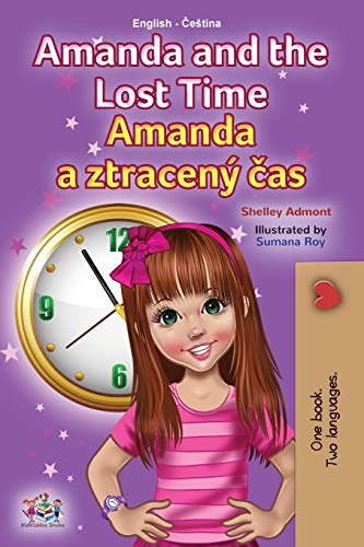 Amanda and the Lost Time (English Czech Bilingual Book for Kids) By Shelley Admont
