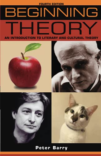 Beginning Theory: An Introduction to Literary and Cultural Theory: Fourth Edition (Beginnings) By Peter Barry