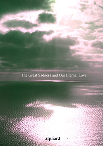 The Great Sadness and Our Eternal Love By Alphard