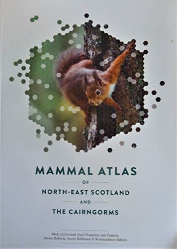 Mammal Atlas of North-East Scotland and the Cairngorms By Nick Littlewood