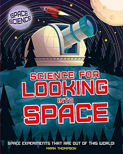 Space Science: STEM in Space: Science for Looking Into Space By Mark Thompson