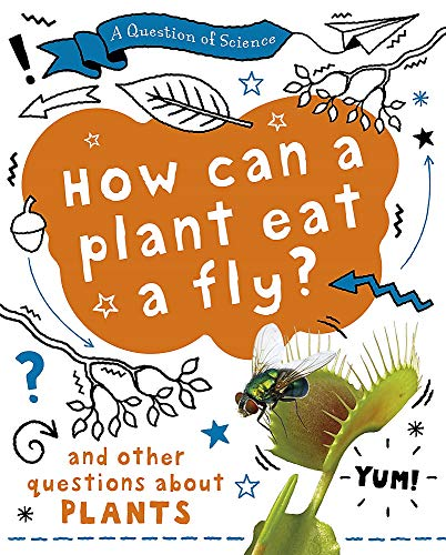 A Question of Science: How can a plant eat a fly? And other questions about plants By Anna Claybourne
