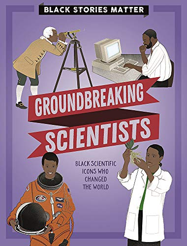 Black Stories Matter: Groundbreaking Scientists By J.P. Miller