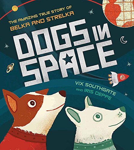 Dogs in Space: The Amazing True Story of Belka and Strelka von Iris Deppe