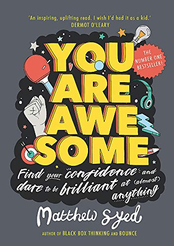 You Are Awesome: Find Your Confidence and Dare to be Brilliant at (Almost) Anything: The Number One Bestseller By Matthew Syed