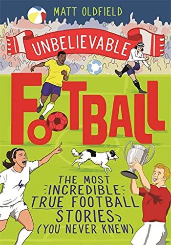 Unbelievable Football By Matt Oldfield