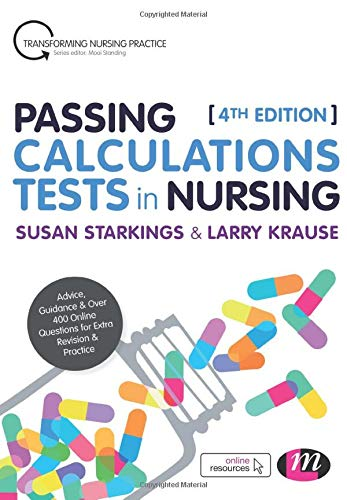 Passing Calculations Tests in Nursing: Advice, Guidance and Over 400 Online Questions for Extra Revision and Practice (Transforming Nursing Practice Series) By Susan Starkings