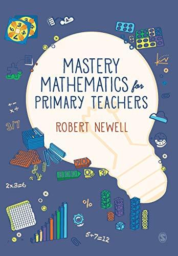 Mastery Mathematics for Primary Teachers By Robert Newell