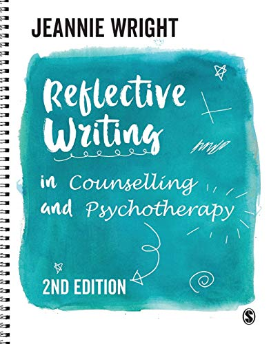 Reflective Writing in Counselling and Psychotherapy By Jeannie Wright
