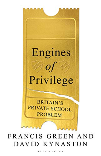 Engines of Privilege: Britain's Private School Problem By David Kynaston