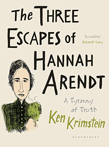 The Three Escapes of Hannah Arendt: A Tyranny of Truth By Ken Krimstein