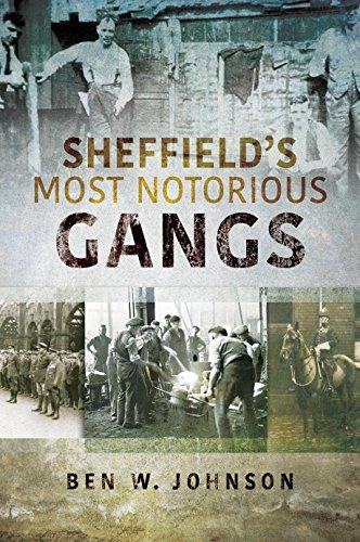 Sheffield's Most Notorious Gangs By Ben W. Johnson