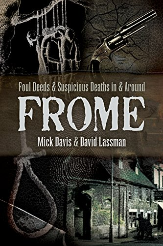 Foul Deeds and Suspicious Deaths in and around Frome By Lassman, David