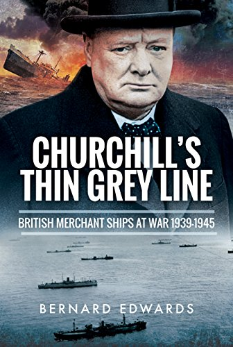 Churchill's Thin Grey Line: British Merchant Ships at War 1939-1945 By ,Bernard Edwards