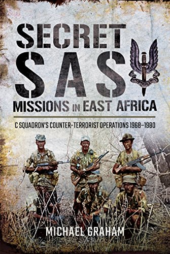 Secret SAS Missions in Africa: C Squadrons Counter-Terrorist Operations 1968 1980 by Michael Graham