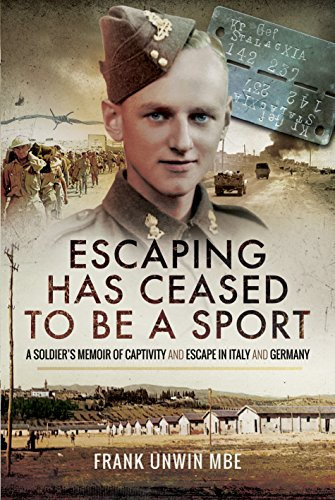 Escaping Has Ceased to be a Sport: A Soldier's Memoir of Captivity and Escape in Italy and Germany By Frank Unwin