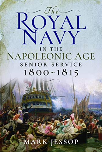 The Royal Navy in the Napoleonic Age By Mark Jessop