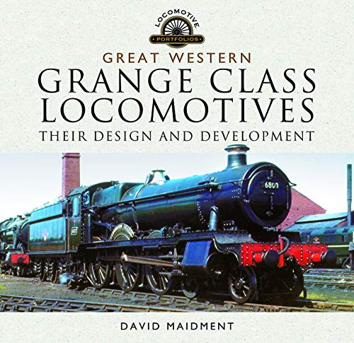 Great Western, Grange Class Locomotives: Their Design and Development (Locomotive Portfolios) By David Maidment