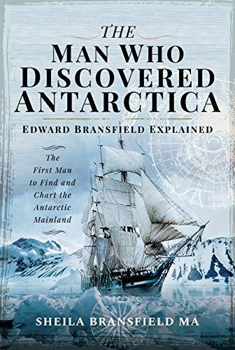 The Man Who Discovered Antarctica von Bransfield MA, Sheila