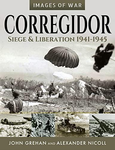 Corregidor: Siege and Liberation, 1941-1945 By John Grehan