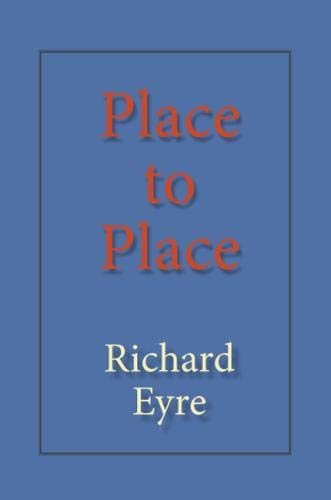 Place to Place By Richard Eyre