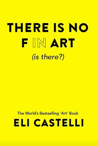 There is No F in ART (is there?) By Eli Castelli