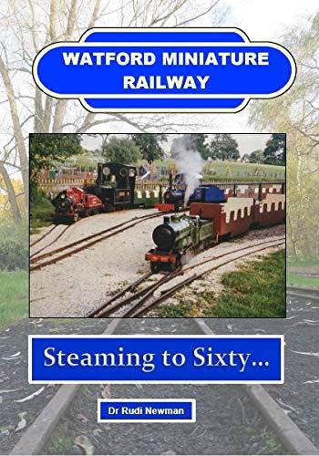 Watford Miniature Railway: Steaming to Sixty By Rudi Newman