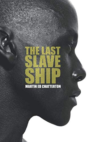 The Last Slave Ship By Martin Ed Chatterton