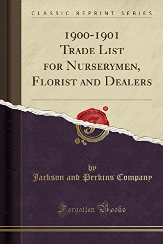 1900-1901 Trade List for Nurserymen, Florist and Dealers (Classic Reprint) By Jackson and Perkins Company