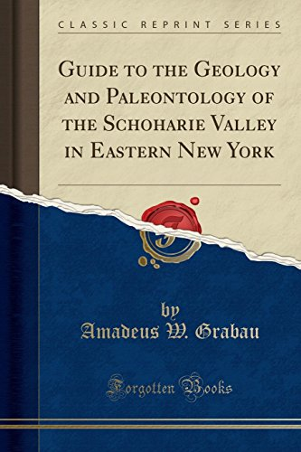 Guide to the Geology and Paleontology of the Schoharie Valley in Eastern New York (Classic Reprint) By Amadeus W Grabau