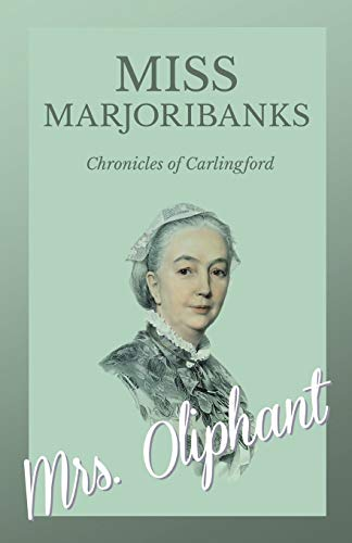 Miss Marjoribanks - Chronicles of Carlingford By Mrs Oliphant
