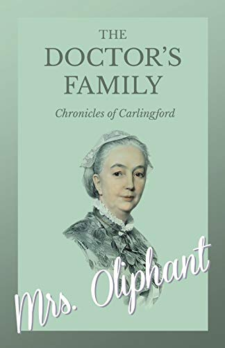 The Doctor's Family - Chronicles of Carlingford By Mrs Oliphant