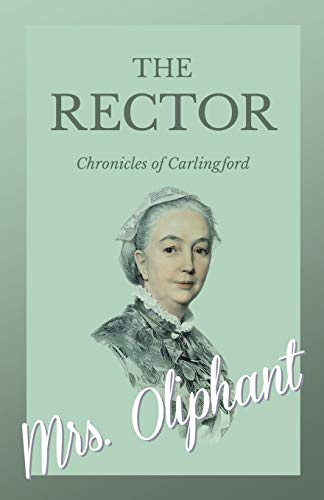 The Rector - Chronicles of Carlingford By Mrs Oliphant