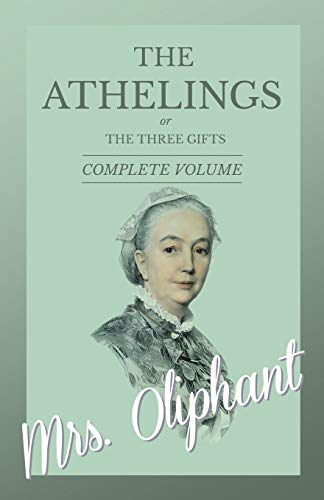 The Athelings, or The Three Gifts - Complete Volume By Mrs Oliphant
