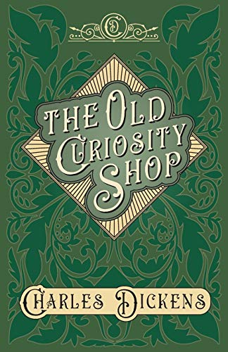The Old Curiosity Shop - With Appreciations and Criticisms By G. K. Chesterton By Charles Dickens