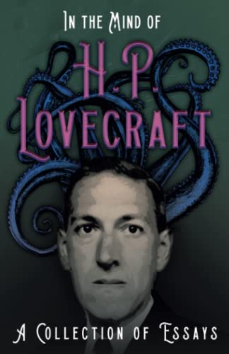 In the Mind of H. P. Lovecraft - A Collection of Essays By H P Lovecraft