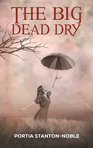 The Big Dead Dry By Portia Stanton-Noble