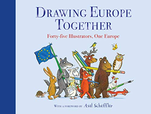Drawing Europe Together: Forty-five Illustrators, One Europe By Foreword by Axel Scheffler