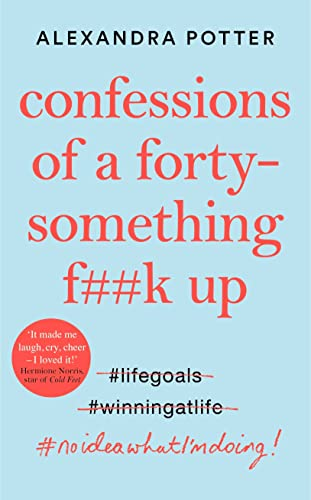 Confessions of a Forty-Something F**k Up By Alexandra Potter