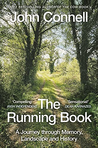 The Running Book: A Journey through Memory, Landscape and History By John Connell
