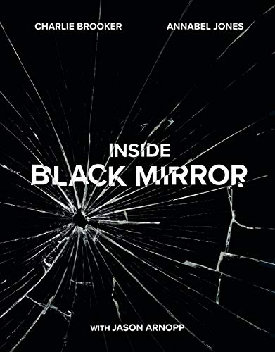 Inside Black Mirror: The Illustrated Oral History By Charlie Brooker