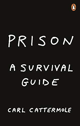 Prison: A Survival Guide By Carl Cattermole