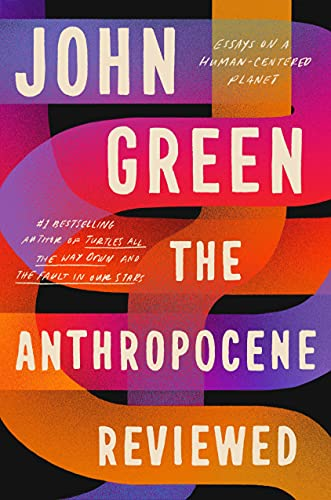 The Anthropocene Reviewed By John Green