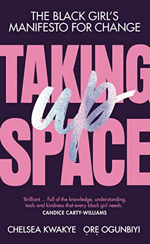 Taking Up Space: The Black Girl's Manifesto for Change By Chelsea Kwakye