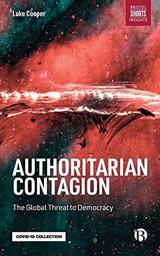 Authoritarian Contagion By Luke Cooper (London School of Economics)