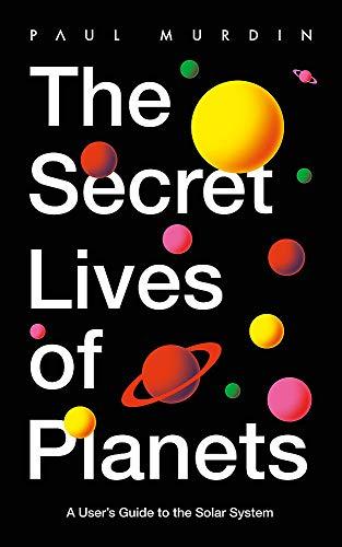 The Secret Lives of Planets By Paul Murdin