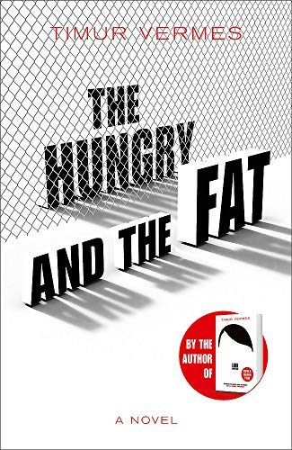 The Hungry and the Fat By Timur Vermes